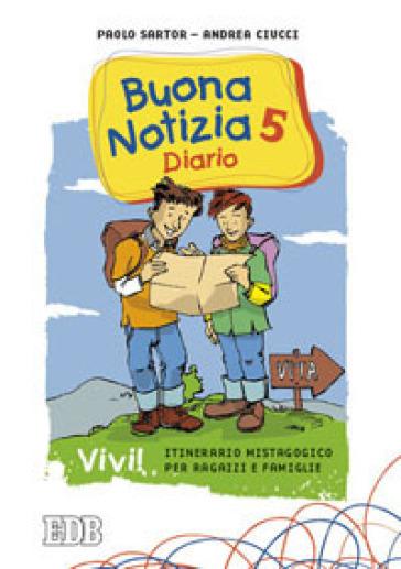 Buona notizia. Vivi! Itinerario mistagogico per ragazzi e famiglie. Diario. 5. - Paolo Sartor |