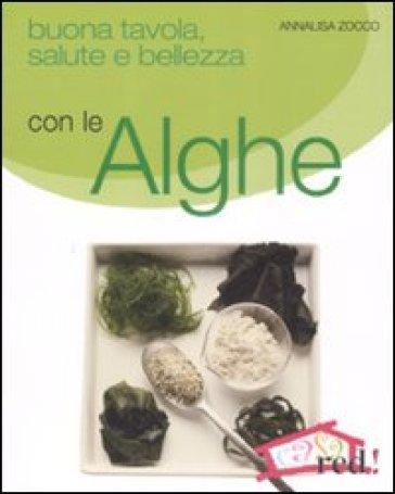 Buona tavola, salute e bellezza con le alghe - Annalisa Zocco | Ericsfund.org