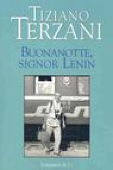 Buonanotte, signor Lenin - Tiziano Terzani |