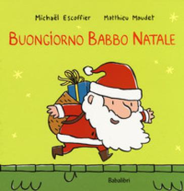 Buongiorno Babbo Natale. Ediz. a colori - Michael Escoffier  