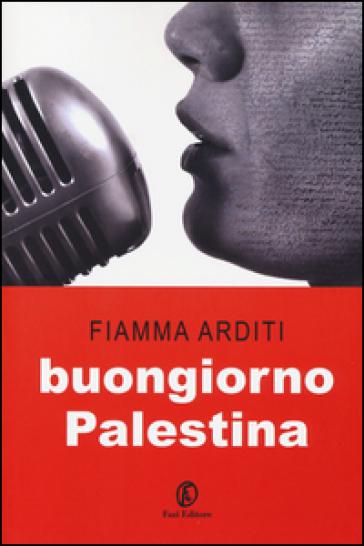 Buongiorno Palestina - Fiamma Arditi |