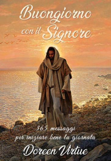 Buongiorno con il Signore. 365 messaggi per iniziare bene la giornata - Doreen Virtue | Thecosgala.com