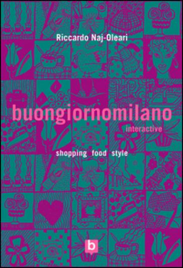 Buongiornomilano Interactive. Shopping food style. Ediz. bilingue - Riccardo Naj-Oleari |