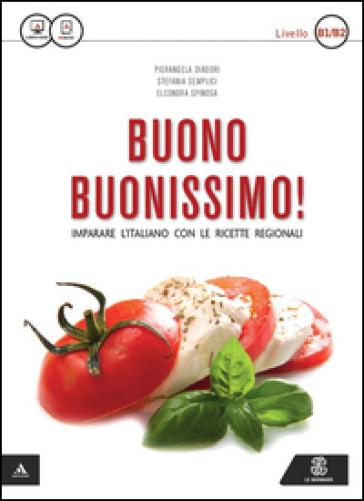 Buono buonissimo! Imparare l'italiano con le ricette regionali. Livello B1-B2. Con e-book - Pierangela Diadori | Jonathanterrington.com