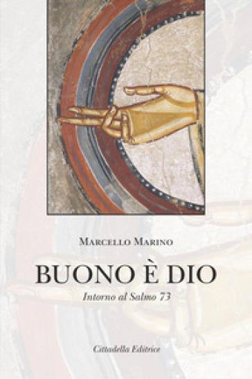 Buono è Dio. Intorno al Salmo 73 - Marcello Marino |