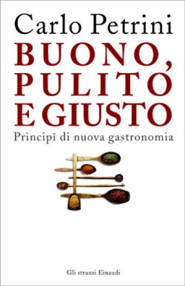 Buono, pulito e giusto. Principi di nuova gastronomia - Carlo Petrini |