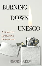 Burning Down UNESCO: A Guide To Innovative Fundraising