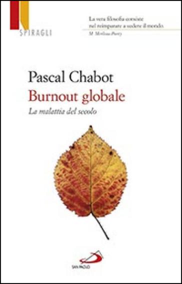 Burnout globale. La malattia del secolo - Pascal Chabot |
