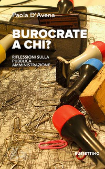 Burocrate a chi? Riflessioni sulla pubblica amministrazione - Paola D'Avena | Kritjur.org