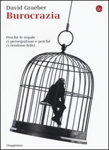 Burocrazia. Perché le regole ci perseguitano e perché ci rendono felici - David Graeber |