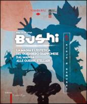 Bushi. Ninja e samurai. Catalogo della mostra (Torino, 15 aprile-12 giugno 2016). Ediz. illustrata. 1: La magia e l'estetica del guerriero giapponese dal manga alle guerre stellari