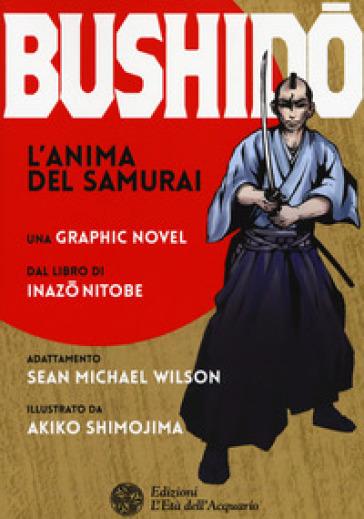 Bushido. L'anima del samurai - Sean Michael Wilson |