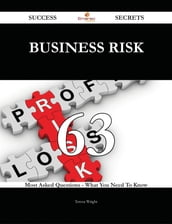 Business Risk 63 Success Secrets - 63 Most Asked Questions On Business Risk - What You Need To Know