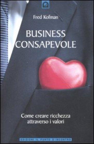 Business consapevole. Come creare ricchezza attraverso i valori - Fred Kofman | Thecosgala.com