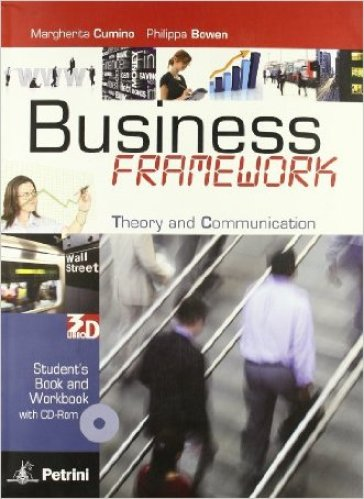 Business framework. Theory and communication. Student's book-Workbook. Per le Scuole superiori. Con CD-ROM