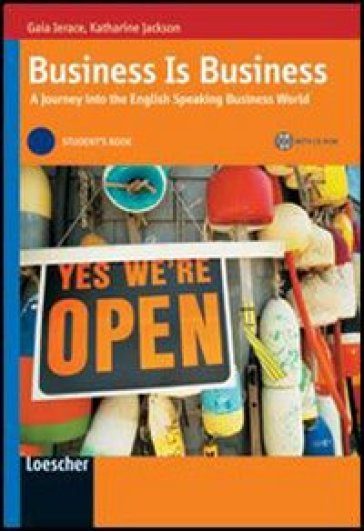 Business is business. A journey into the english speaking business world. Vol. B1-B2. Student's book. Con espansione online. Per le Scuole superiori - Gaia Ierace | Kritjur.org