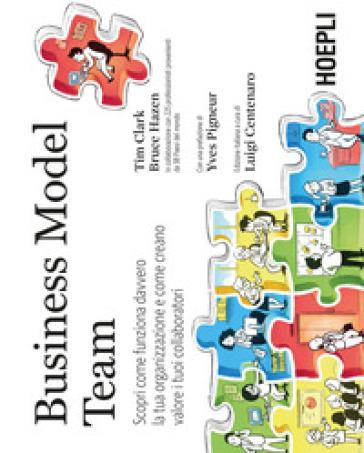 Business model team. Scopri come funziona davvero la tua organizzazione e come creano valore i tuoi collaboratori - Timothy Clark | Jonathanterrington.com