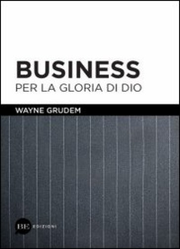 Business per la gloria di Dio - Wayne Grudem | Rochesterscifianimecon.com