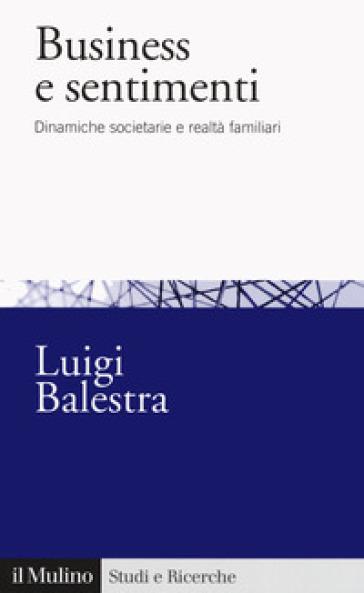 Business e sentimenti. Dinamiche societarie e realtà familiari - Luigi Balestra | Ericsfund.org