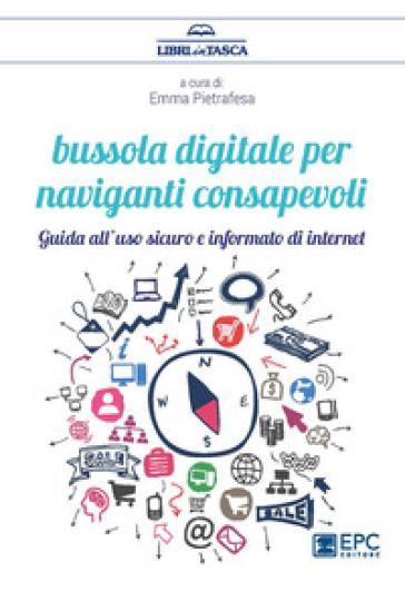 Bussola digitale per naviganti consapevoli. Guido all'uso sicuro e informato di internet - E. Pietrafesa | Thecosgala.com