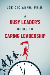 A Busy Leader s Guide for Caring Leadership