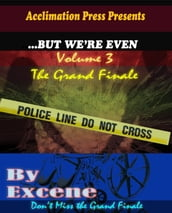 ...But We re Even -Volume 3 (The Grand Finale)