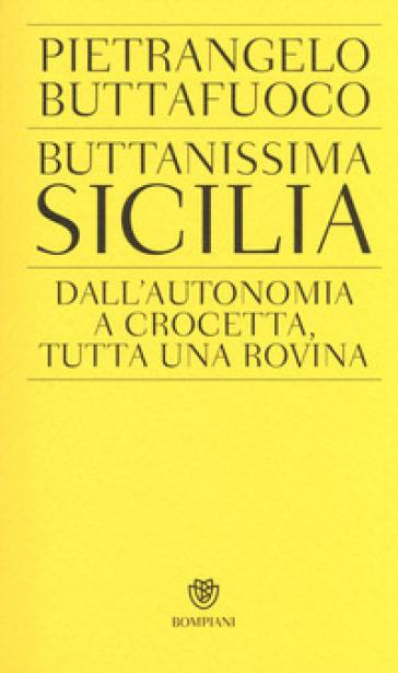 Buttanissima Sicilia. Dall'autonomia a Crocetta, tutta una rovina - Pietrangelo Buttafuoco | Rochesterscifianimecon.com