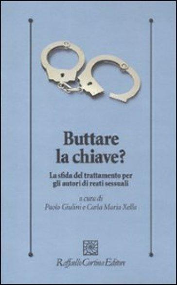 Buttare la chiave? La sfida del trattamento per gli autori di reati sessuali - P. Giulini |