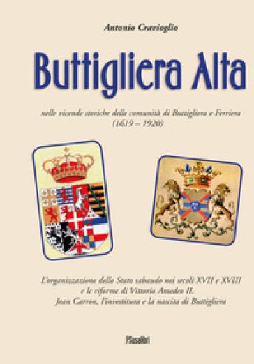 Buttigliera Alta nelle vicende storiche delle comunità di Buttigliera e Ferriera (1619 - 1920) - Antonio Cravioglio |