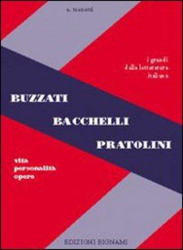 Buzzati, Bacchelli, Pratolini. Vita, personalità, opere. Per le Scuole superiori - Alfredo Menetti |