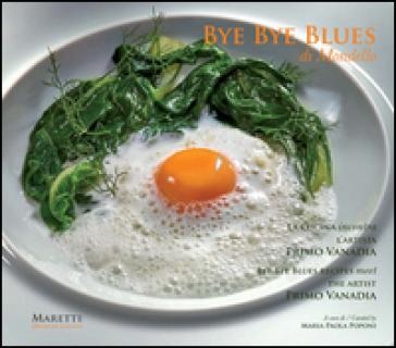 Bye bye blues Mondello. La cucina incontra l'artista Primo Vanadia. Ediz. italiana e inglese - M. Paola Poponi |