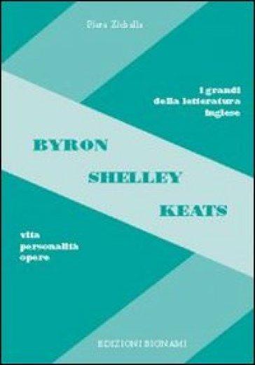 Byron, Shelley, Keats. Vita, personalità, opere - Piera Zichella |