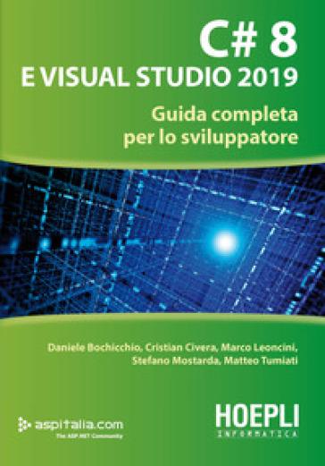 C# 8 e Visual Studio 2019. Guida completa per lo sviluppatore - Daniele Bochicchio pdf epub