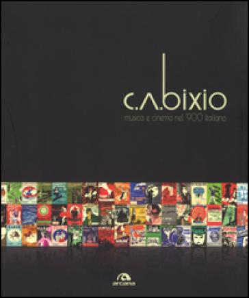C. A. Bixio. Musica e cinema nel '900 italiano - F. Bixio |