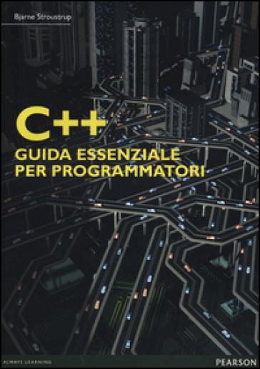 C++. Guida essenziale per programmatori - Bjarne Stroustrup pdf epub