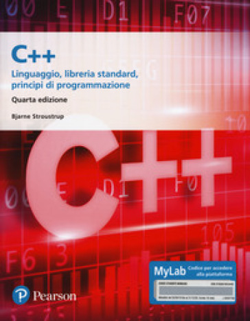 C++. Linguaggio, libreria standard, principi di programmazione. Ediz. Mylab. Con aggiornamento online - Bjarne Stroustrup |