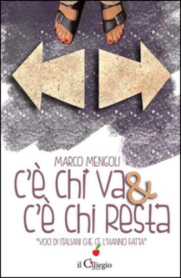 C'è chi va & c'è chi resta. Voci di italiani che c'è l'hanno fatta - Marco Mengoli | Jonathanterrington.com
