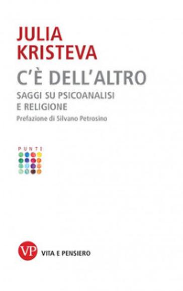 C'è dell'altro. Saggi su psicoanalisi e religione - Julia Kristeva | Thecosgala.com