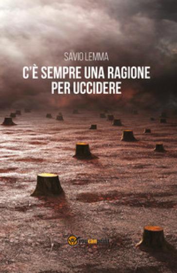 C'è sempre una ragione per uccidere - Savio Lemma | Jonathanterrington.com