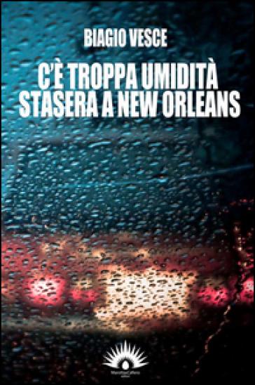 C'è troppa umidità stasera a New Orleans - Biagio Vesce | Jonathanterrington.com