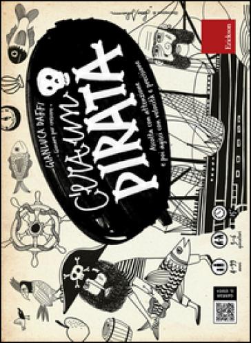 C'era un pirata. Giocare per crescere. Con gadget - Gianluca Daffi | Thecosgala.com