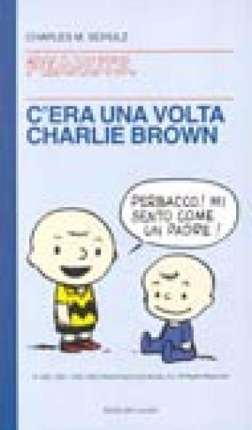 C'era una volta, Charlie Brown - Charles Monroe Schulz | Rochesterscifianimecon.com
