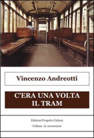 C'era una volta il tram - Vincenzo Andreotti   Kritjur.org