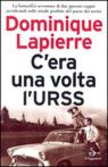 C'era una volta l'Urss - Dominique LaPierre |
