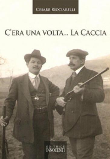 C'era una volta... la caccia - Cesare Ricciarelli   Jonathanterrington.com