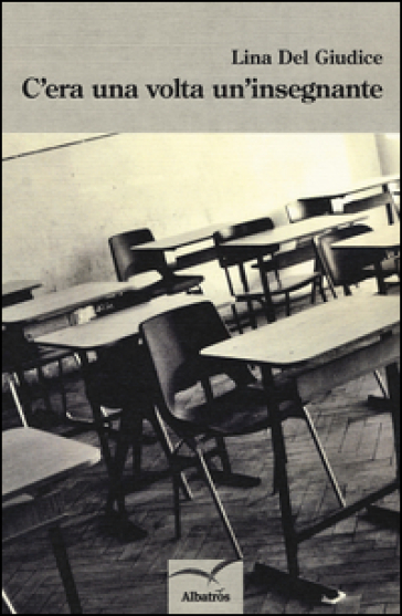 C'era una volta un'insegnante - Lina Del Giudice |