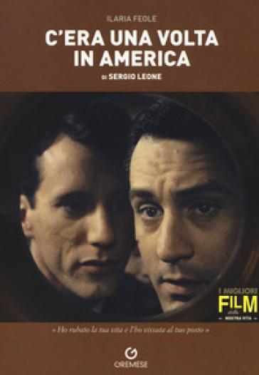 C'era una volta in America di Sergio Leone - Ilaria Feole | Thecosgala.com