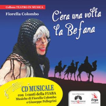 C'era una volta la Befana. Con CD-Audio - Fiorella Colombo |