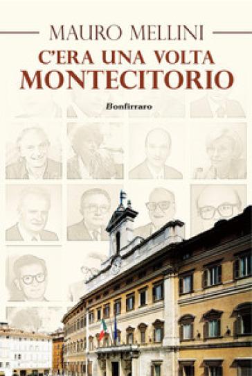 C'era una volta... Montecitorio - Mauro Mellini | Rochesterscifianimecon.com