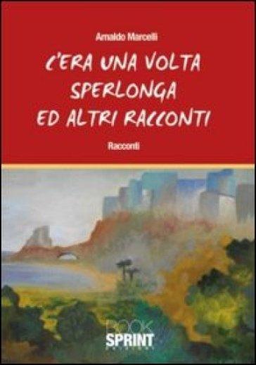 C'era una volta Sperlonga ed altri racconti - Arnaldo Marcelli   Kritjur.org